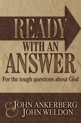 Ready With an Answer For the Tough Questions About God ebook by John Ankerberg