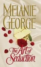 The Art of Seduction ebook by Melanie George