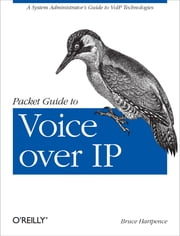 Packet Guide to Voice over IP - A system administrator's guide to VoIP technologies ebook by Bruce Hartpence