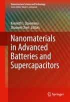 Nanomaterials in Advanced Batteries and Supercapacitors ebook by Kenneth I. Ozoemena,Shaowei Chen