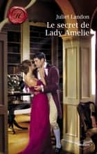 Le secret de Lady Amelie (Harlequin Les Historiques) eBook by Juliet Landon