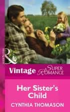 Her Sister's Child (Mills & Boon Vintage Superromance) ebook by Cynthia Thomason