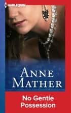 No Gentle Possession ebook by Anne Mather