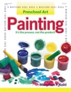 Preschool Art: Painting - It's the Process, Not the Product! ebook by MaryAnn F. Kohl