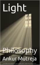 Light: Philosophy ebook by Ankur Mutreja