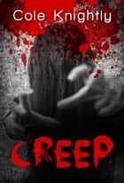 Creep ebook by Cole Knightly