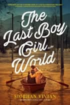 The Last Boy and Girl in the World ebook by Siobhan Vivian