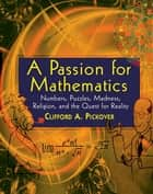 A Passion for Mathematics ebook by Clifford A. Pickover