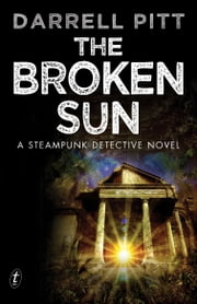 The Broken Sun - A Steampunk Detective Novel ebook by Darrell Pitt