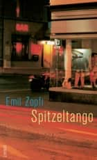 Spitzeltango - Roman ebook by Emil Zopfi
