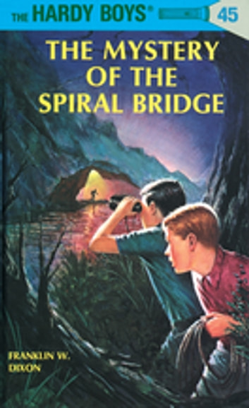 Hardy Boys 45: The Mystery of the Spiral Bridge 電子書籍 by Franklin W. Dixon