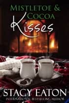 Mistletoe & Cocoa Kisses ebook by Stacy Eaton