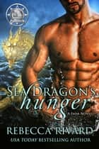 Sea Dragon's Hunger - A Fada Novel ebook by Rebecca Rivard