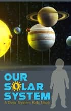 Our Solar System ebook by Majestic Kids