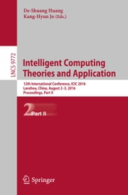 Intelligent Computing Theories and Application - 12th International Conference, ICIC 2016, Lanzhou, China, August 2-5, 2016, Proceedings, Part II ebook by