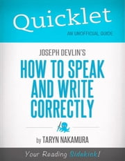 Quicklet on Joseph Devlin's How to Speak and Write Correctly ebook by Taryn  Nakamura