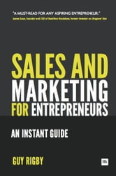 Sales And Marketing For Entrepreneurs - An Instant Guide ebook by Guy Rigby