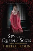 Spy for the Queen of Scots eBook by Theresa Breslin