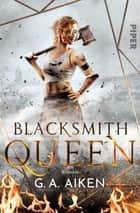 Blacksmith Queen - Roman ebook by G. A. Aiken, Michaela Link