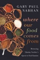 Where Our Food Comes From ebook by Gary Paul Nabhan
