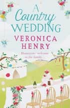 A Country Wedding - Book 3 in the Honeycote series ebook by Veronica Henry