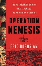Operation Nemesis, The Assassination Plot that Avenged the Armenian Genocide