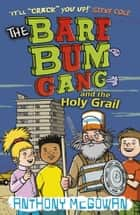 The Bare Bum Gang and the Holy Grail ebook by Anthony McGowan