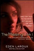 The Missing Link 1: The January Morrison Files, Psychic Series 1 - The January Morrison Files, Psychic Series ebook by Eden Laroux