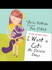 I Want a Cat - My Opinion Essay ebook by Darcy Pattison