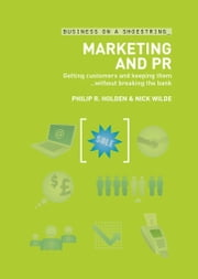 Marketing and PR - Getting Customers and Keeping Them...without Breaking the Bank ebook by Nick Wilde,Philip R. Holden