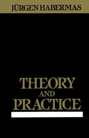 Theory and Practice ebook by Jürgen Habermas