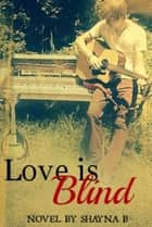 Love is Blind ebook by Shayna Bueckert