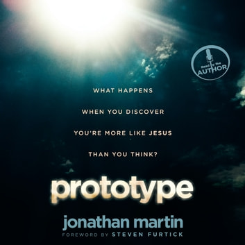 Prototype - What Happens When You Discover You're More Like Jesus Than You Think? audiobook by Jonathan Martin