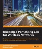 Building a Pentesting Lab for Wireless Networks ebook by Vyacheslav Fadyushin,Andrey Popov