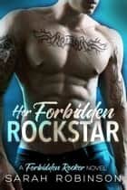 Her Forbidden Rockstar - A Forbidden Rockers Novel ebook by Sarah Robinson