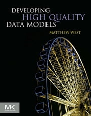 Developing High Quality Data Models ebook by Matthew West