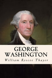 George Washington ebook by William Roscoe Thayer