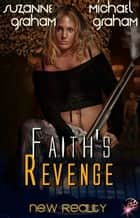 Faith's Revenge - New Reality Series, Book Four ebook by Suzanne Graham, Michael Graham