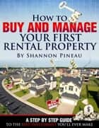 How To Buy And Manage Your First Rental Property ebook by Shannon Pineau