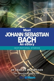 Meet Johann Sebastian Bach - An eStory - Inspirational Stories ebook by Charles Margerison