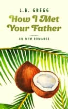 How I Met Your Father ebook by L.B. Gregg