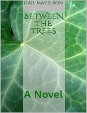 Between the Trees: The Nature of Murder and Mystery ebook by Gail Matelson
