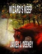 Wizard's Keep ebook by james J. Deeney