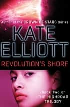 Revolution's Shore ebook by Kate Elliott