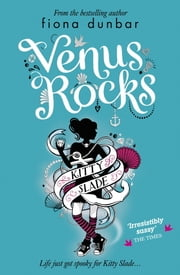 Kitty Slade 3: Venus Rocks ebook by Fiona Dunbar