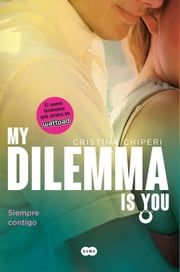 My Dilemma Is You. Siempre Contigo (Serie My Dilemma Is You 3) ebook by Cristina Chiperi