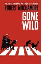 Gone Wild - Book 3 eBook by Robert Muchamore