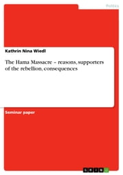 The Hama Massacre ? reasons, supporters of the rebellion, consequences ebook by Kathrin Nina Wiedl