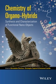 Chemistry of Organo-hybrids - Synthesis and Characterization of Functional Nano-Objects ebook by Bernadette Charleux,Christophe Coperet,Emmanuel Lacote