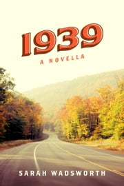 1939 - A Novella ebook by Sarah Wadsworth